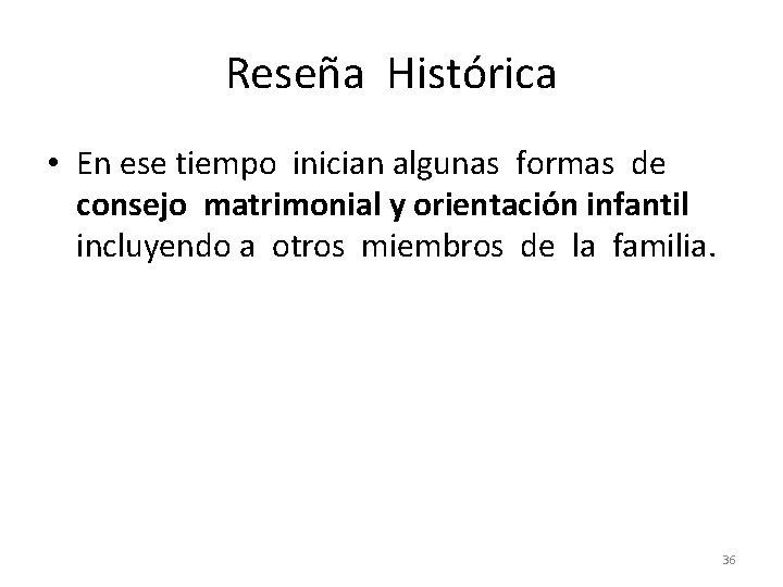 Reseña Histórica • En ese tiempo inician algunas formas de consejo matrimonial y orientación
