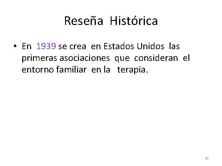 Reseña Histórica • En 1939 se crea en Estados Unidos las primeras asociaciones que