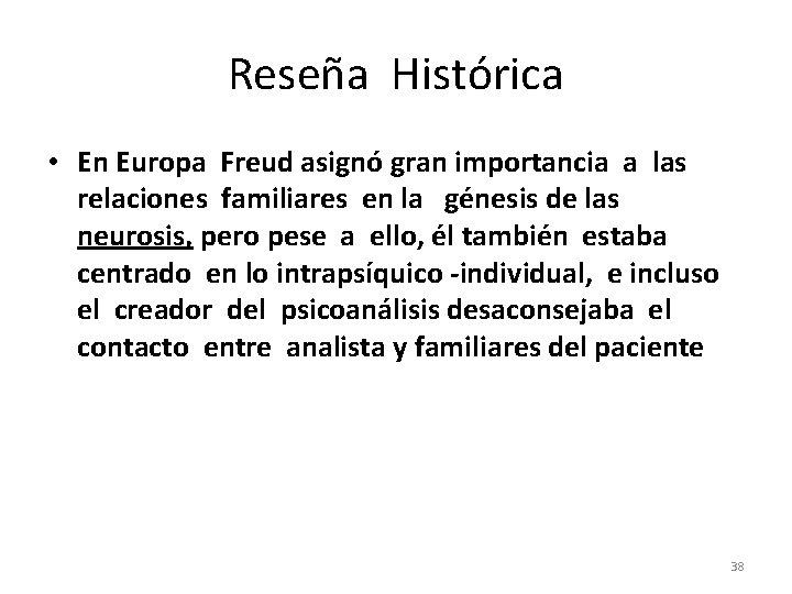 Reseña Histórica • En Europa Freud asignó gran importancia a las relaciones familiares en