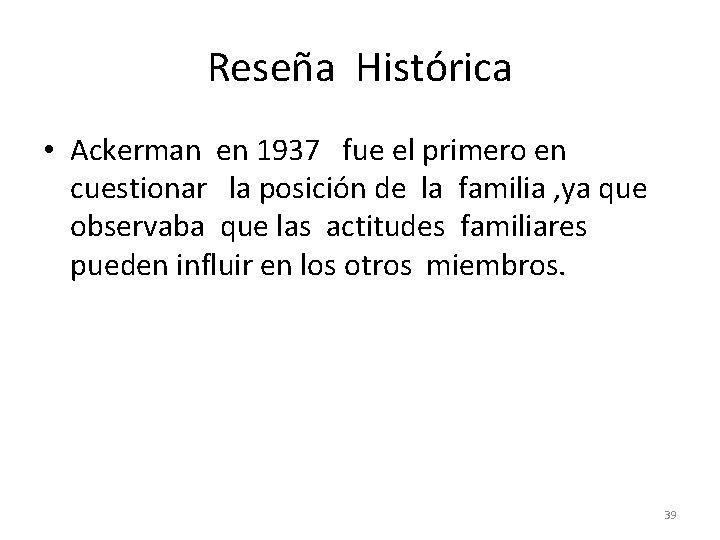 Reseña Histórica • Ackerman en 1937 fue el primero en cuestionar la posición de