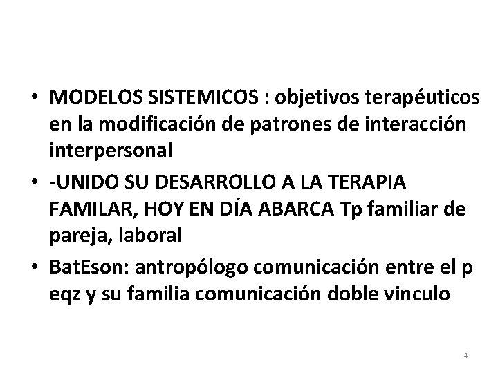 • MODELOS SISTEMICOS : objetivos terapéuticos en la modificación de patrones de interacción