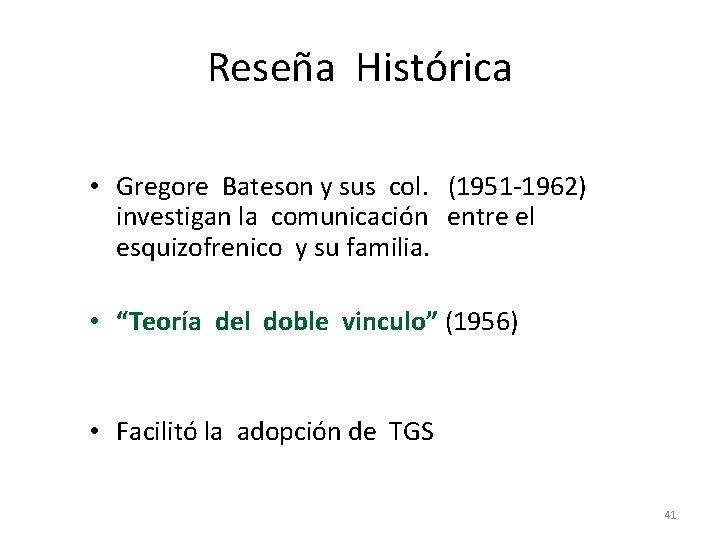 Reseña Histórica • Gregore Bateson y sus col. (1951 -1962) investigan la comunicación entre