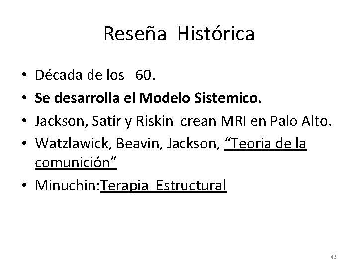 Reseña Histórica Década de los 60. Se desarrolla el Modelo Sistemico. Jackson, Satir y