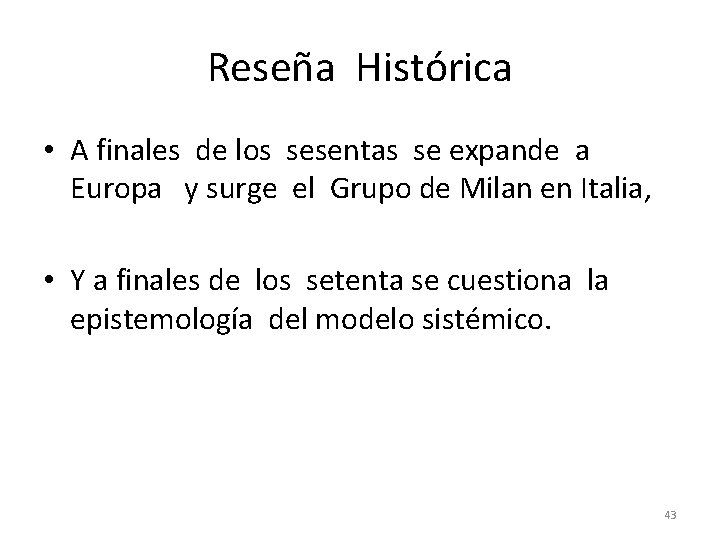 Reseña Histórica • A finales de los sesentas se expande a Europa y surge