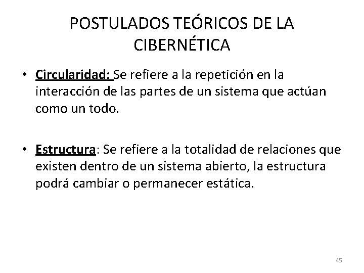 POSTULADOS TEÓRICOS DE LA CIBERNÉTICA • Circularidad: Se refiere a la repetición en la