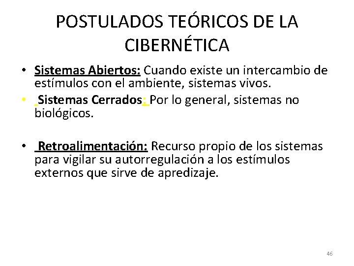 POSTULADOS TEÓRICOS DE LA CIBERNÉTICA • Sistemas Abiertos: Cuando existe un intercambio de estímulos