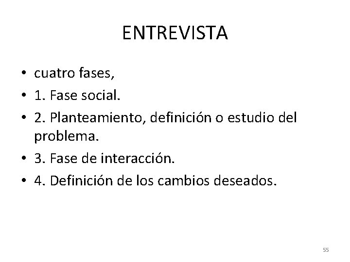 ENTREVISTA • cuatro fases, • 1. Fase social. • 2. Planteamiento, definición o estudio