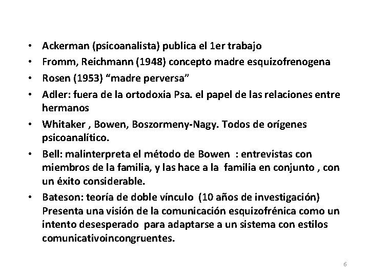 Ackerman (psicoanalista) publica el 1 er trabajo Fromm, Reichmann (1948) concepto madre esquizofrenogena Rosen