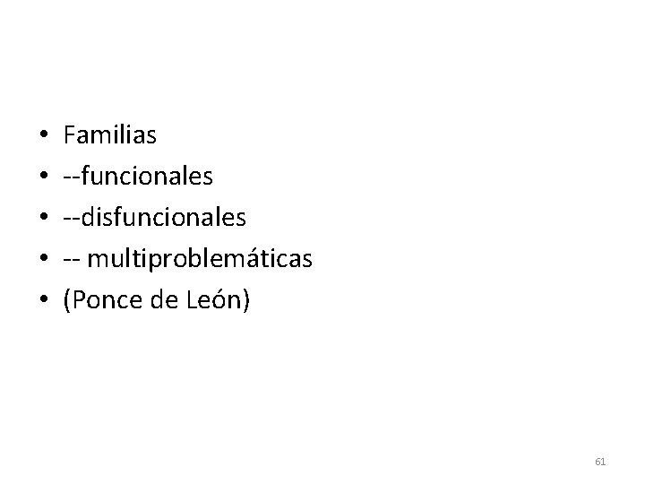 • • • Familias --funcionales --disfuncionales -- multiproblemáticas (Ponce de León) 61