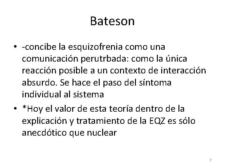 Bateson • -concibe la esquizofrenia como una comunicación perutrbada: como la única reacción posible