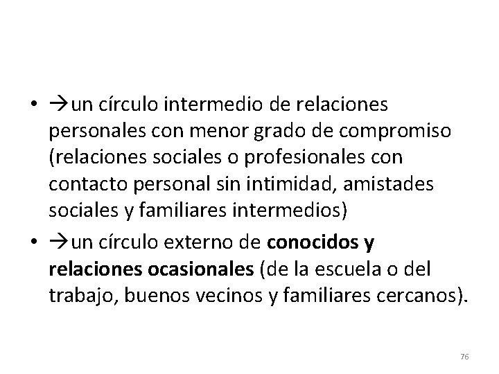 • un círculo intermedio de relaciones personales con menor grado de compromiso (relaciones