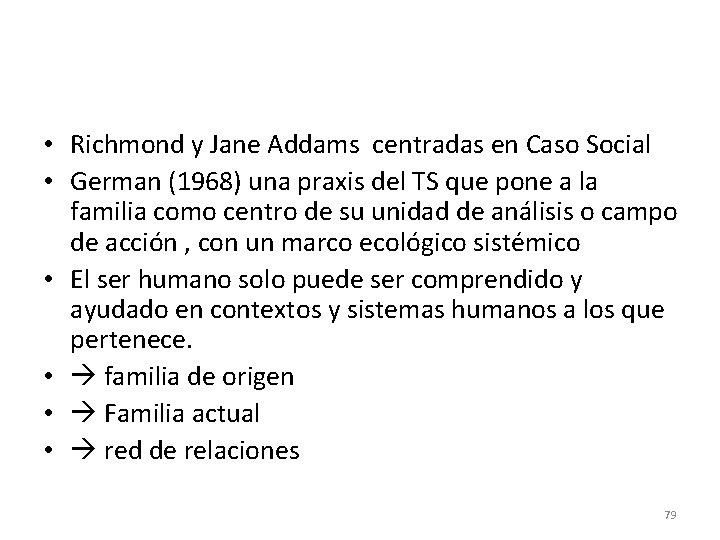 • Richmond y Jane Addams centradas en Caso Social • German (1968) una