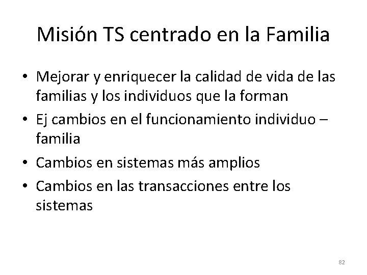 Misión TS centrado en la Familia • Mejorar y enriquecer la calidad de vida