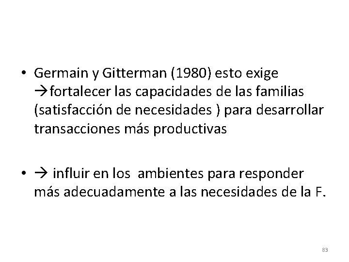 • Germain y Gitterman (1980) esto exige fortalecer las capacidades de las familias