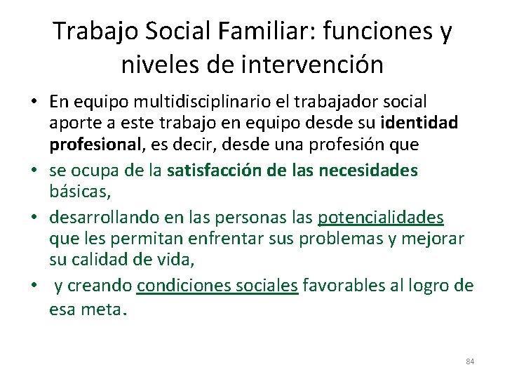 Trabajo Social Familiar: funciones y niveles de intervención • En equipo multidisciplinario el trabajador