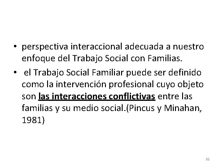 • perspectiva interaccional adecuada a nuestro enfoque del Trabajo Social con Familias. •