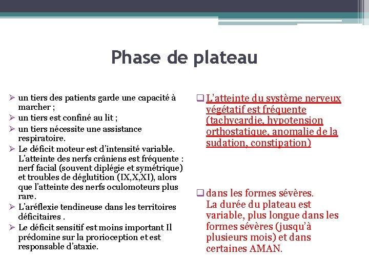 Phase de plateau Ø un tiers des patients garde une capacité à q L'atteinte