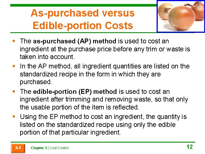 As-purchased versus Edible-portion Costs § The as-purchased (AP) method is used to cost an