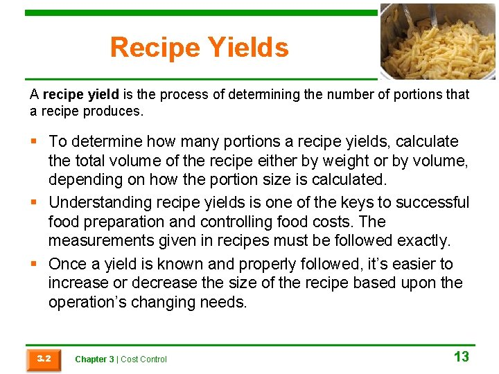 Recipe Yields A recipe yield is the process of determining the number of portions