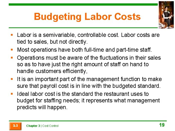 Budgeting Labor Costs § Labor is a semivariable, controllable cost. Labor costs are tied