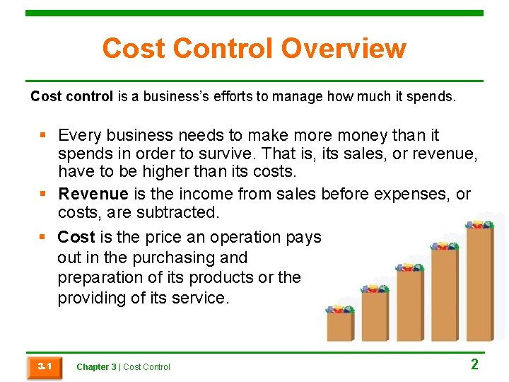 Cost Control Overview Cost control is a business's efforts to manage how much it
