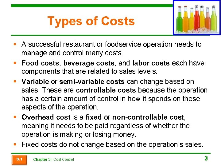 Types of Costs § A successful restaurant or foodservice operation needs to manage and