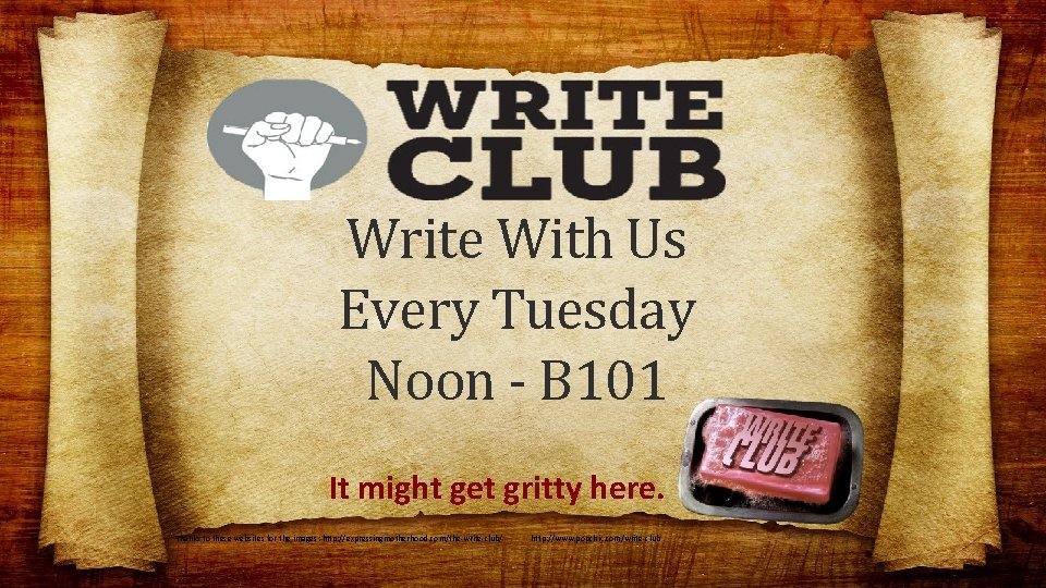 Write With Us Every Tuesday Noon - B 101 It might get gritty here.