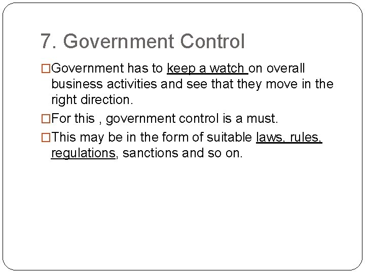 7. Government Control �Government has to keep a watch on overall business activities and