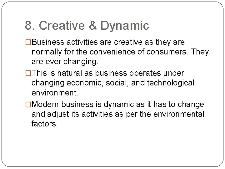 8. Creative & Dynamic �Business activities are creative as they are normally for the
