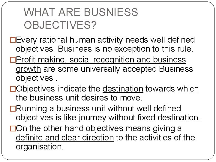 WHAT ARE BUSNIESS OBJECTIVES? �Every rational human activity needs well defined objectives. Business is