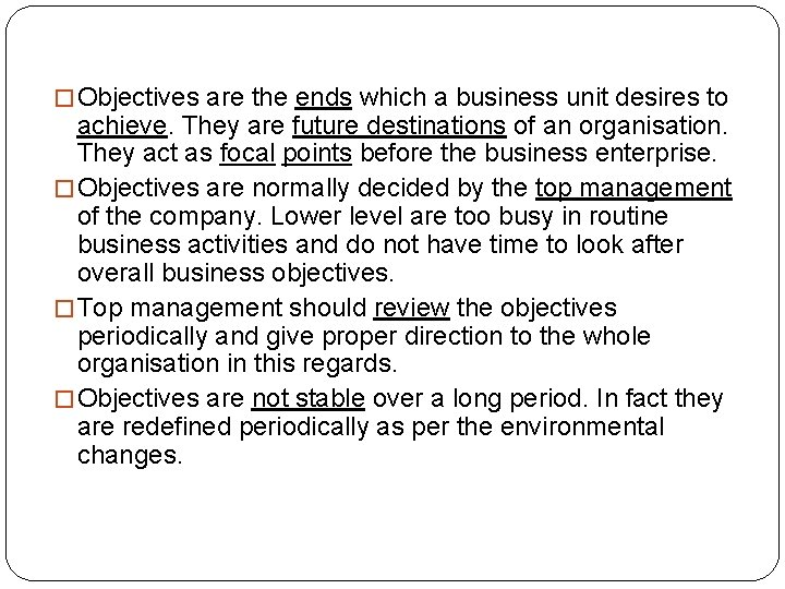 � Objectives are the ends which a business unit desires to achieve. They are