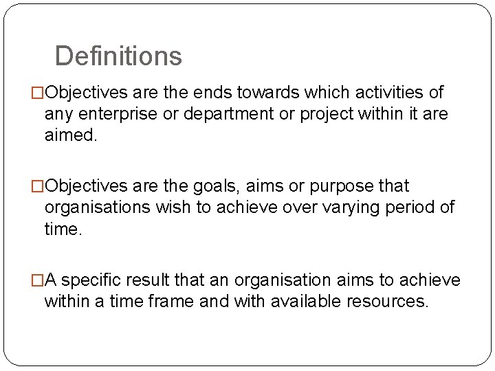 Definitions �Objectives are the ends towards which activities of any enterprise or department or