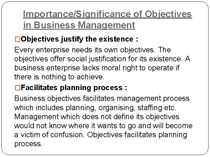 Importance/Significance of Objectives in Business Management �Objectives justify the existence : Every enterprise needs