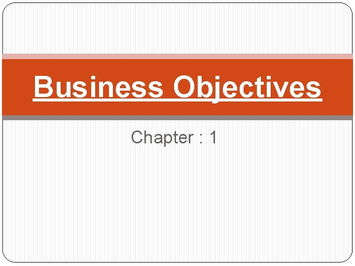Business Objectives Chapter : 1