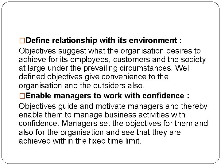 �Define relationship with its environment : Objectives suggest what the organisation desires to achieve