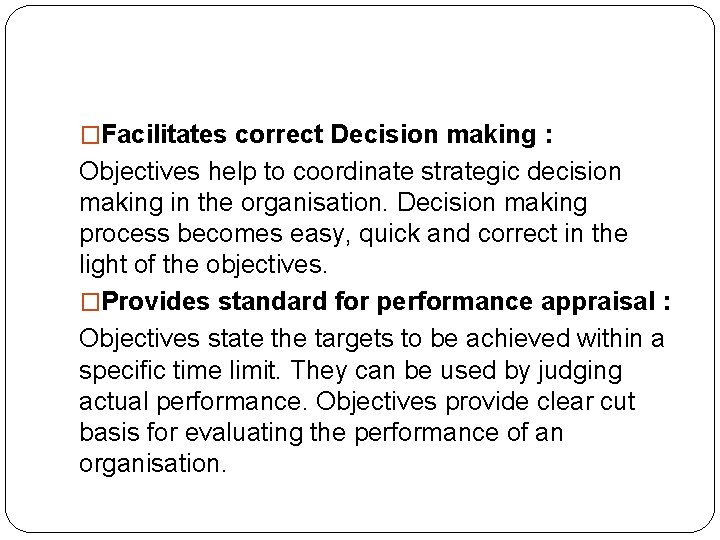 �Facilitates correct Decision making : Objectives help to coordinate strategic decision making in the