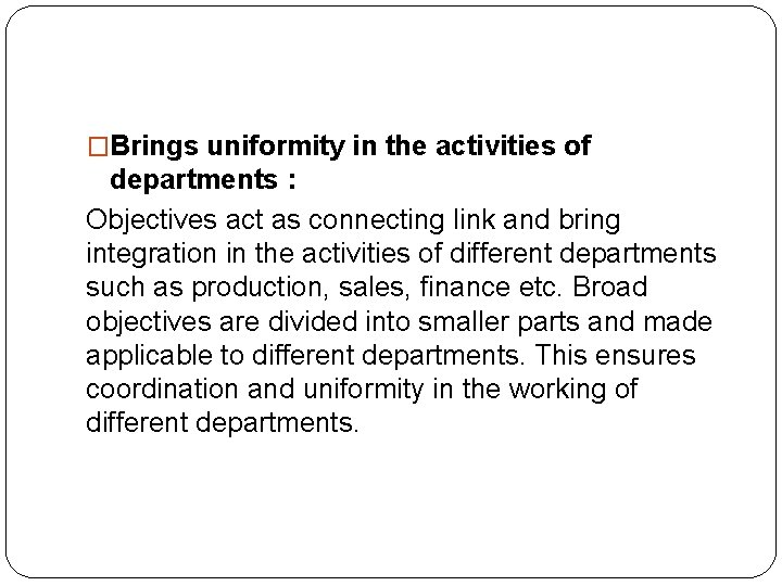 �Brings uniformity in the activities of departments : Objectives act as connecting link and