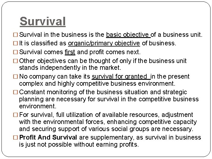 Survival � Survival in the business is the basic objective of a business unit.