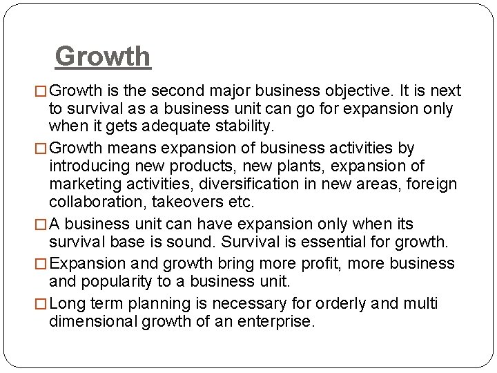 Growth � Growth is the second major business objective. It is next to survival