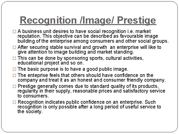 Recognition /Image/ Prestige � A business unit desires to have social recognition i. e.