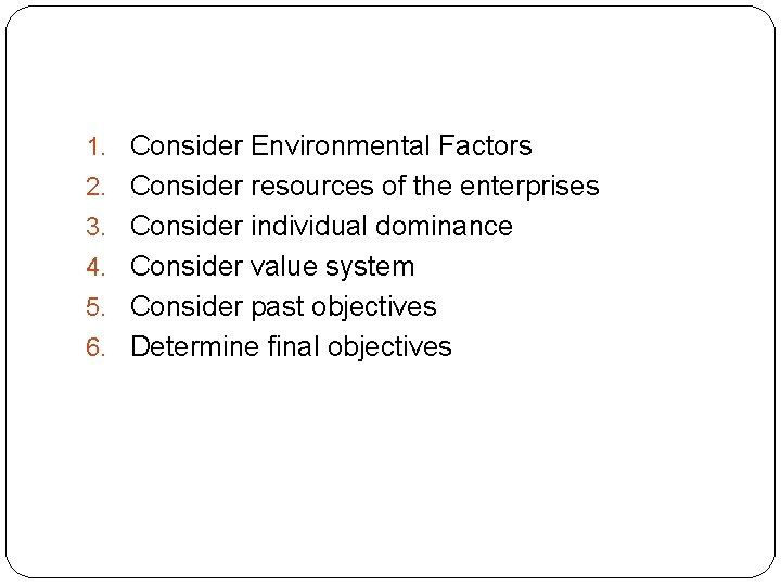 1. Consider Environmental Factors 2. Consider resources of the enterprises 3. Consider individual dominance