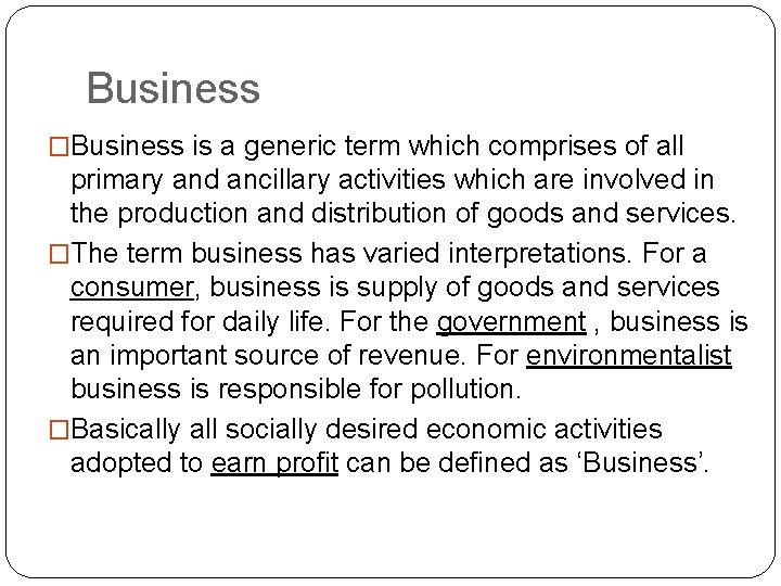 Business �Business is a generic term which comprises of all primary and ancillary activities