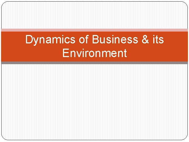 Dynamics of Business & its Environment