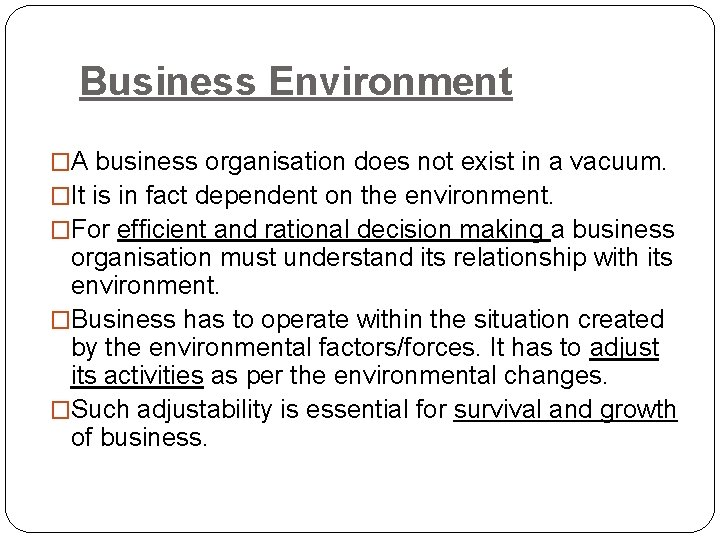 Business Environment �A business organisation does not exist in a vacuum. �It is in
