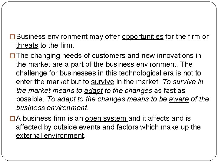 � Business environment may offer opportunities for the firm or threats to the firm.