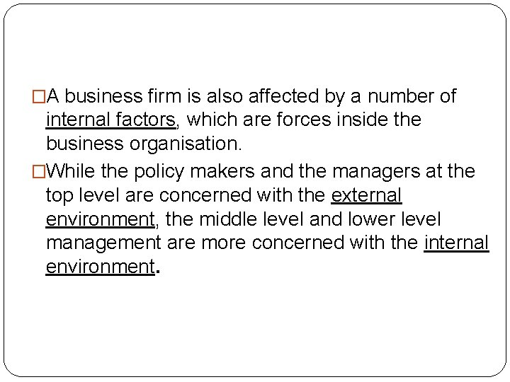 �A business firm is also affected by a number of internal factors, which are