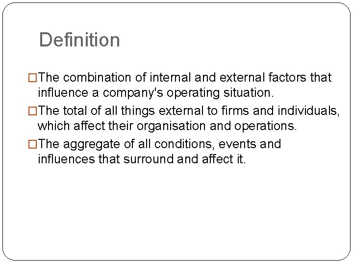 Definition �The combination of internal and external factors that influence a company's operating situation.