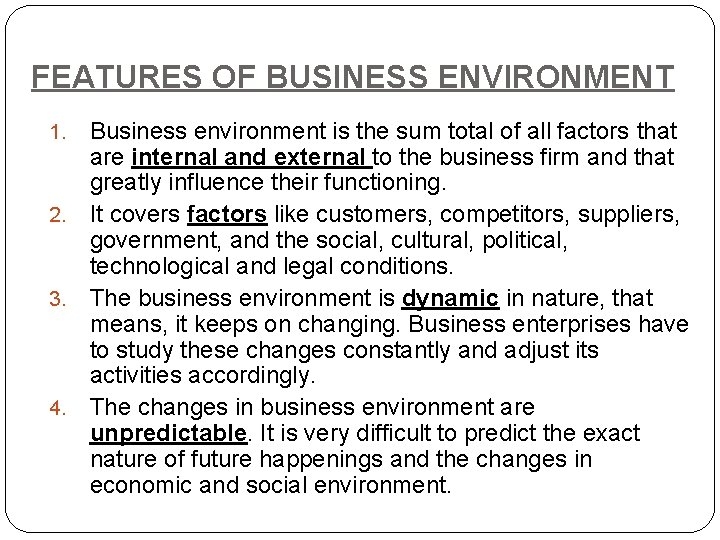 FEATURES OF BUSINESS ENVIRONMENT Business environment is the sum total of all factors that