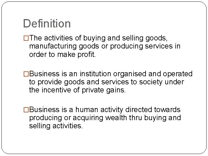 Definition �The activities of buying and selling goods, manufacturing goods or producing services in