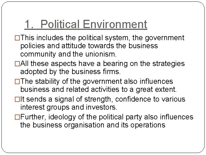 1. Political Environment �This includes the political system, the government policies and attitude towards
